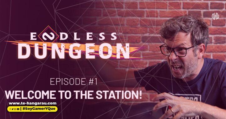 """ENDLESS DUNGEON FEATURE FOCUS #1: """"Bienvenido a la Estación"""""""